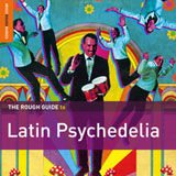 """The Rough Guide to Latin Psychedelia"" V.A.; World Music Network"